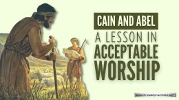 Cain and Abel: A lesson in Acceptable Worship