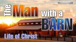 Life of Christ: The Man with a Barn.
