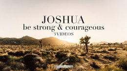 Joshua: Be strong and courageous - 3 Videos