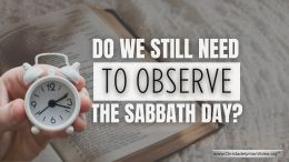 Do we still need to observe the Sabbath Day?