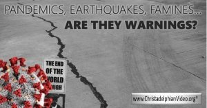 The Increase in Pandemics, earthquakes & famines...are they warnings from God?
