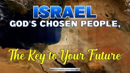 Israel: God's Chosen People, The Key to Your Future!