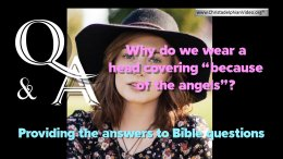 Bible Questions and Answers - Why do we wear a head covering, because of the angels?