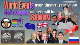 World Events over the last year show God's Kingdom on Earth will be soon!