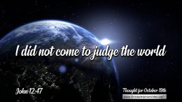 """Daily Readings & Thought for October 19th. """"I DID NOT COME TO JUDGE"""""""