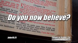 """Daily Readings & Thought for October 21st. """"DO YOU NOW BELIEVE?"""""""