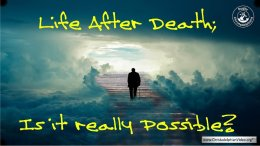 Life After Death...Is it really Possible?