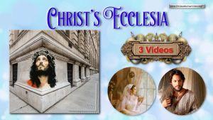 Christ's Ecclesia -  3 videos