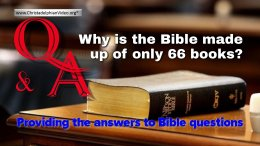 Bible Q&A: Why is the Bible made up of only the 66 books?