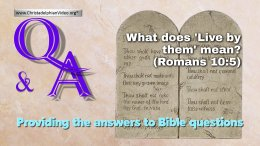 Bible Q&A: What does 'Live by them' mean? (Romans 10:5)