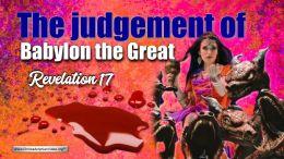 The Judgement of Babylon The Great: Revelation 17