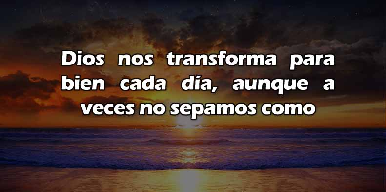 Dios nos transforma