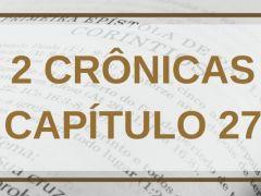 2 Crônicas Capítulo 27