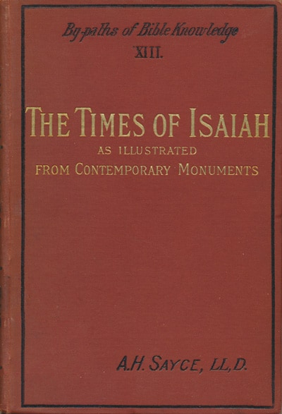 Archibald Henry Sayce [1846-1933], The Life and Times of Isaiah. As Illustrated by Contemporary Monuments, 2nd edn