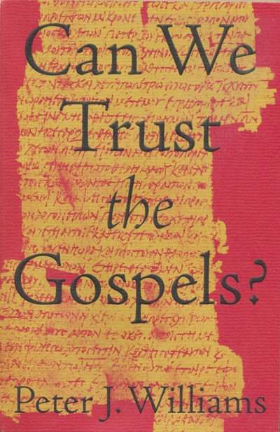 Can We Trust the Gospels by Peter J. Williams