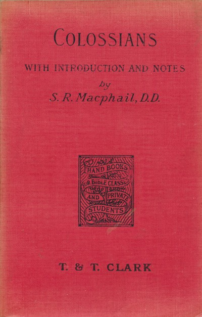 Simon Ross Macphail [d.1912], The Epistle of Paul to the Colossians.