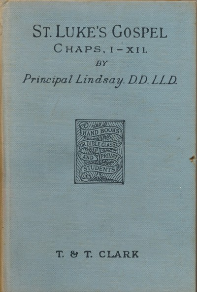 Thomas M. Lindsay [1843-1914], The Gospel According to St. Luke, Chapters I-XII with Introduction, Notes, and Maps