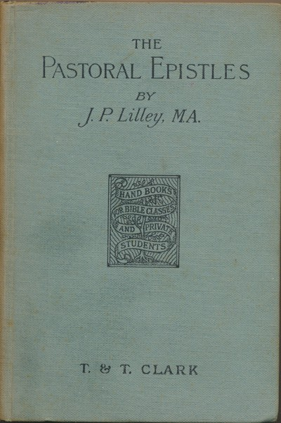 James Philip Lilley [1846-1931], The Pastoral Epistles. Handbooks for Bible Classes and Private Students