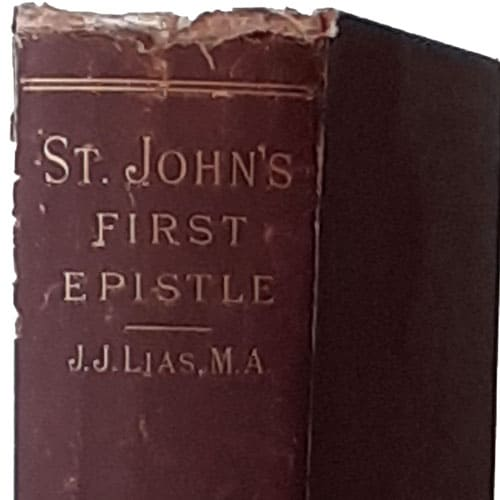 John James Lias [1834-1923], The First Epistle of St. John with Exposition and Homiletical Treatment