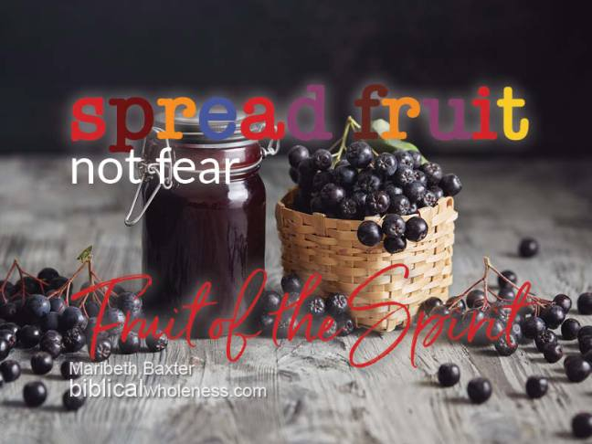 Spread fruit, not fear - Fruit of the Spirit