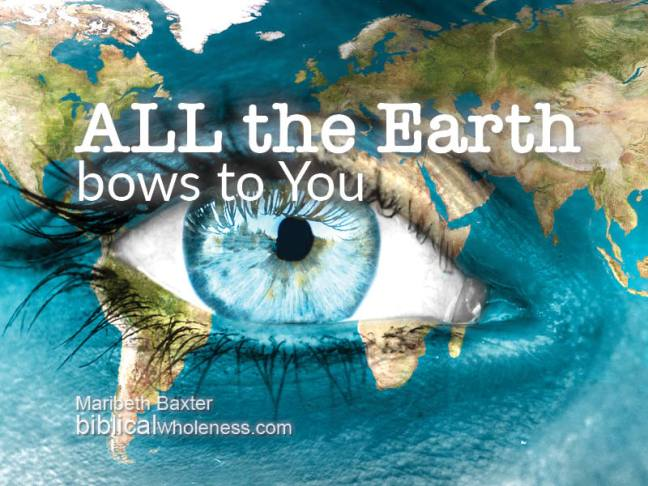 ALL the Earth bow to You