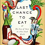 Last Chance to Eat: The Fate of Taste in a Fast Food World by Gina Mallet ****