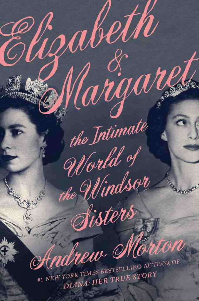 Elizabeth & Margaret:The Intimate World of the Windsor Sisters by Andrew Morton