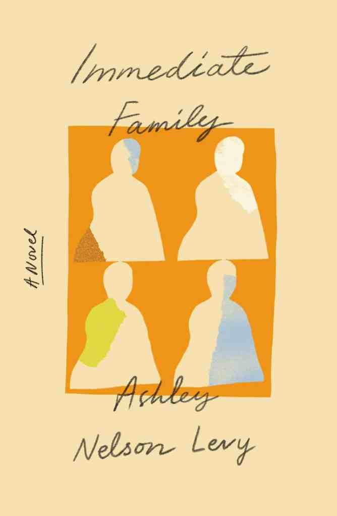 Immediate Family:A Novel Ashley Nelson Levy