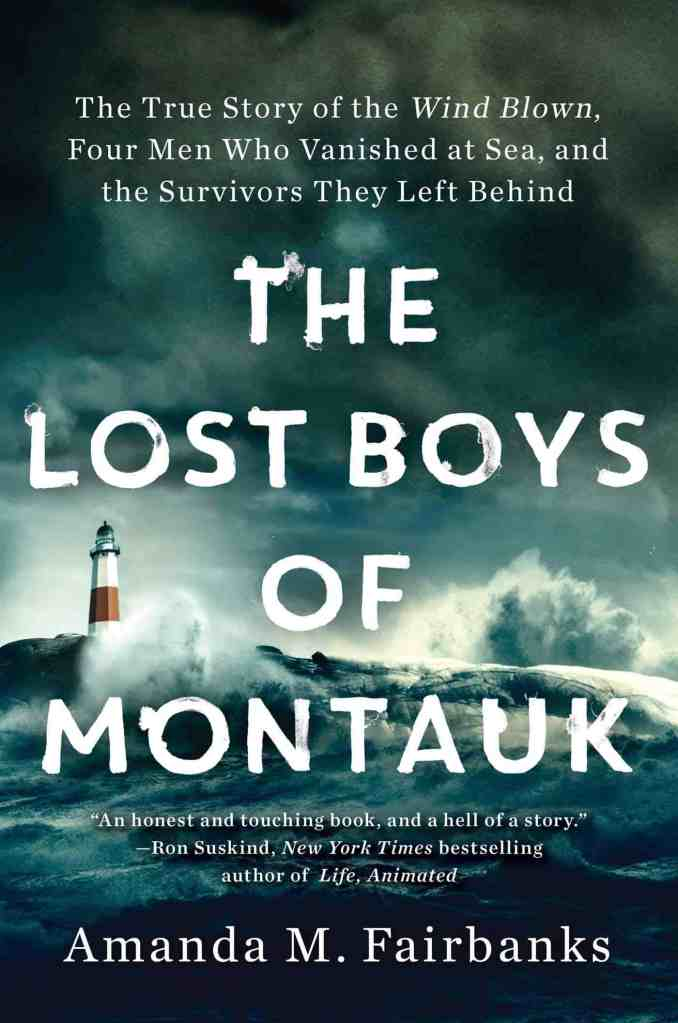 The Lost Boys of Montauk:The True Story of the Wind Blown, Four Men Who Vanished at Sea, and the Survivors They Left Behind Amanda M. Fairbanks