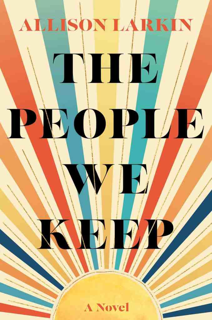 The People We Keep Allison Larkin