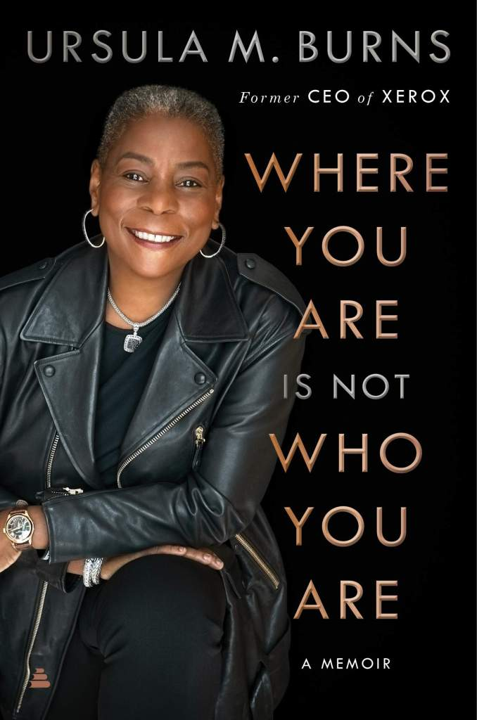 Where You Are Is Not Who You Are:A Memoir Ursula Burns
