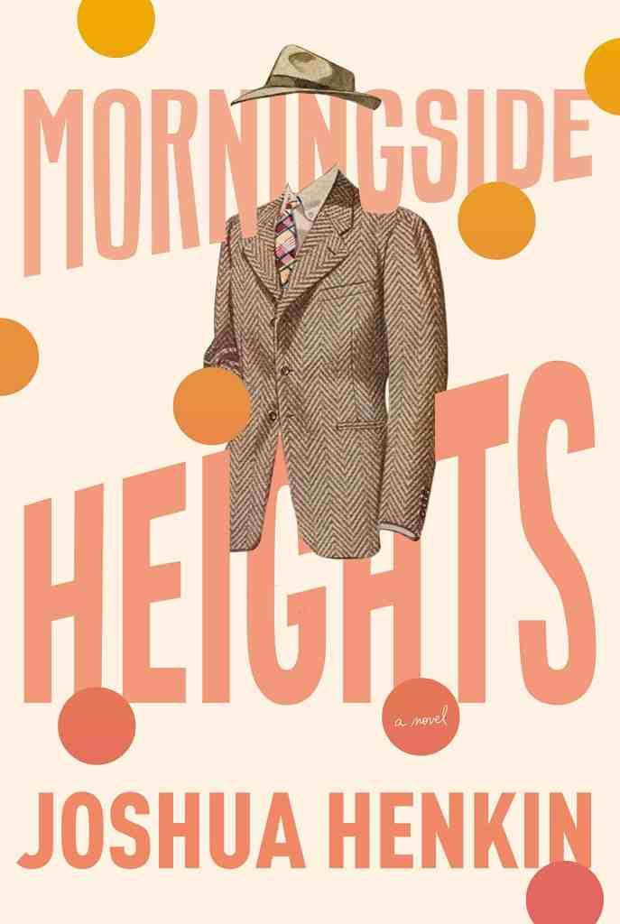 Morningside Heights:A Novel Joshua Henkin