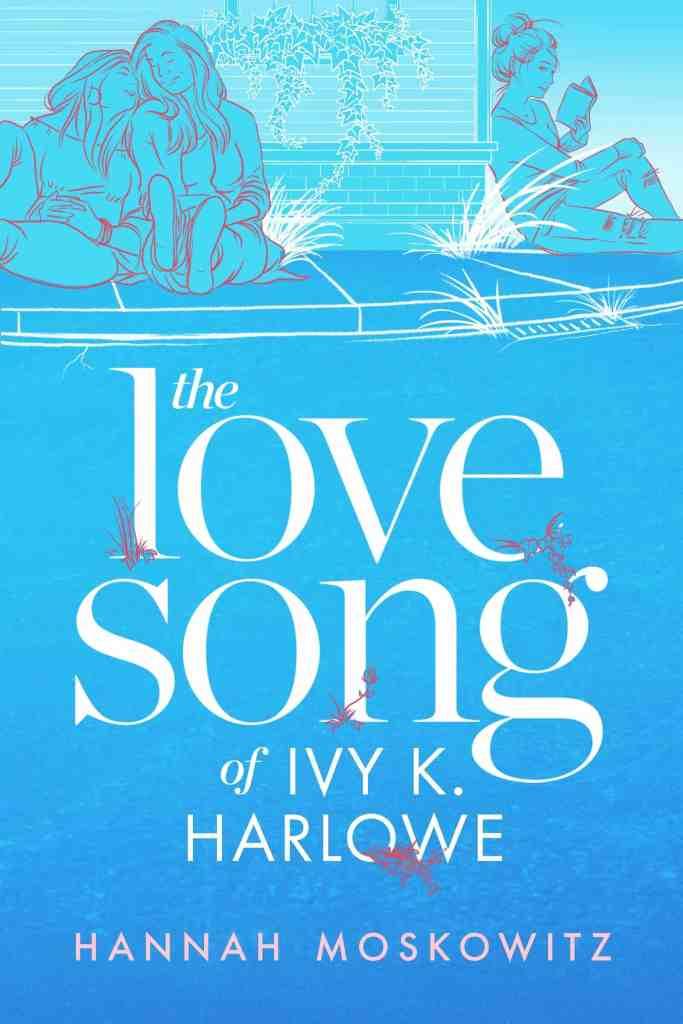 The Love Song of Ivy K. Harlowe Hannah Moskowitz