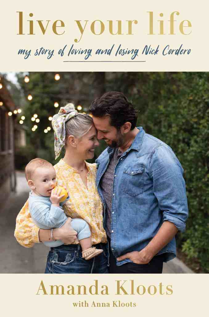 Live Your Life:My Story of Loving and Losing Nick Cordero Amanda Kloots