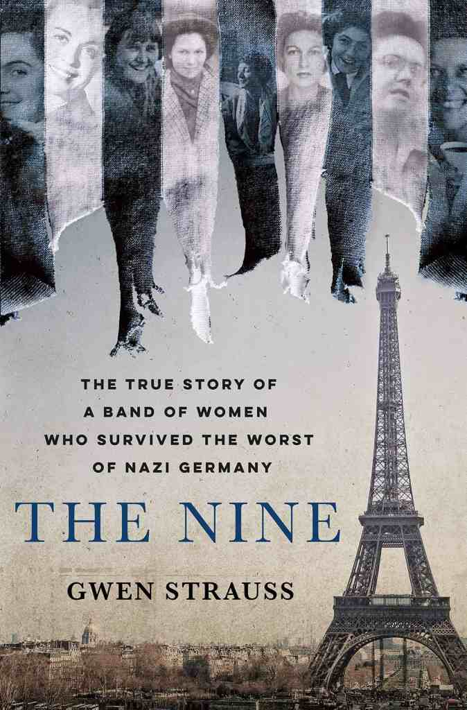 The Nine:The True Story of a Band of Women Who Survived the Worst of Nazi Germany Gwen Strauss