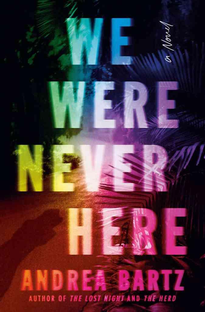 We Were Never Here:A Novel Andrea Bartz