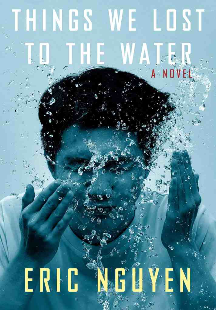 Things We Lost to the Water:A novel Eric Nguyen