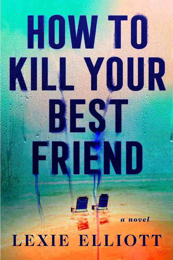 How to Kill Your Best Friend Lexie Elliott