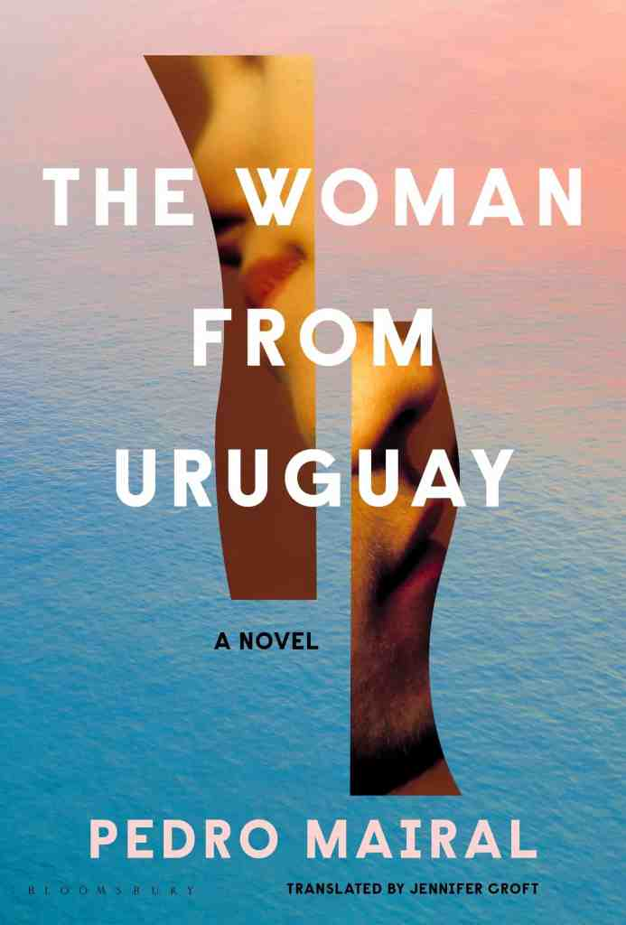 The Woman from Uruguay Pedro Mairal, Jennifer Croft (Translated by)