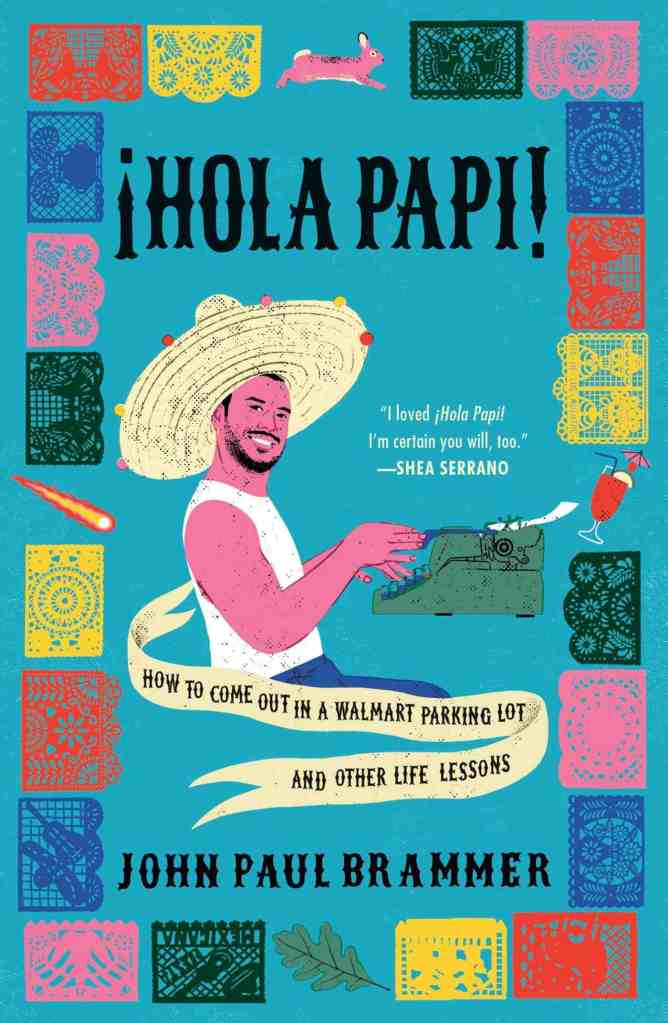 Hola Papi:How to Come Out in a Walmart Parking Lot and Other Life Lessons John Paul Brammer