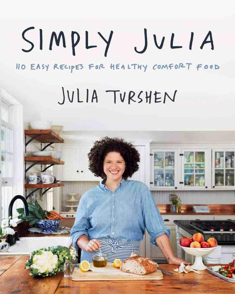 Simply Julia:110 Easy Recipes for Healthy Comfort Food Julia Turshen