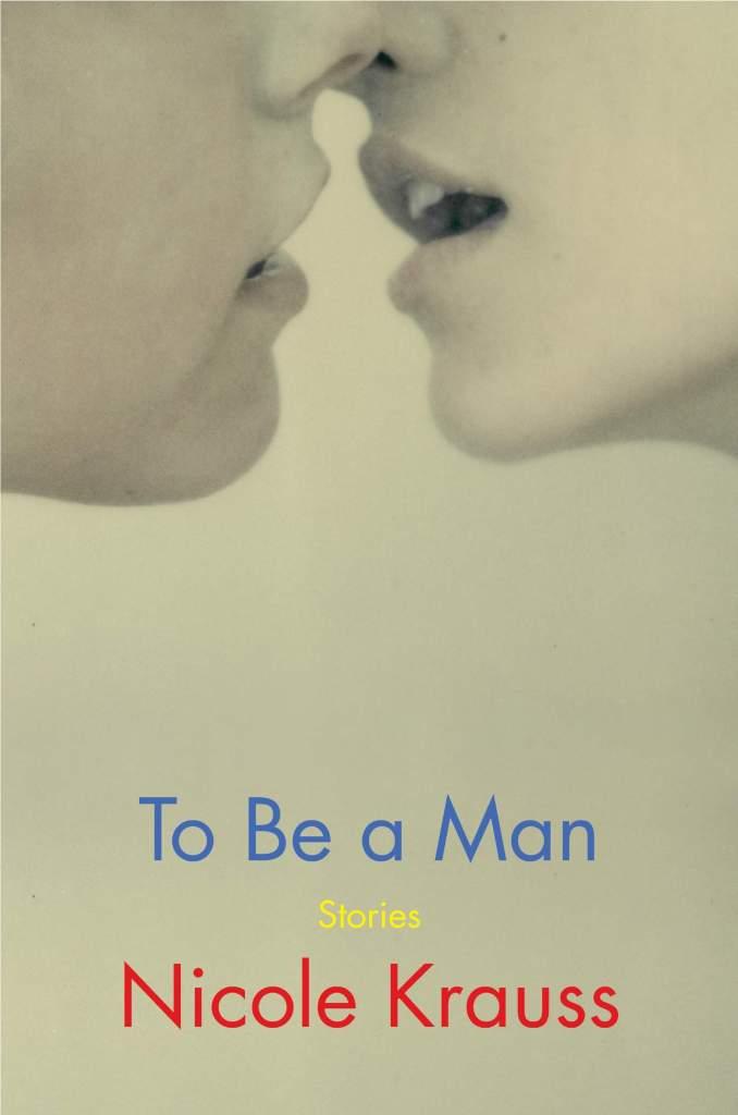 To Be a Man:Stories Nicole Krauss