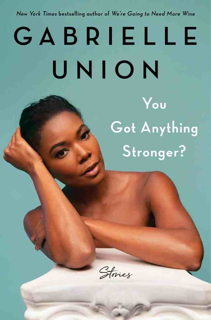 You Got Anything Stronger?:Stories Gabrielle Union