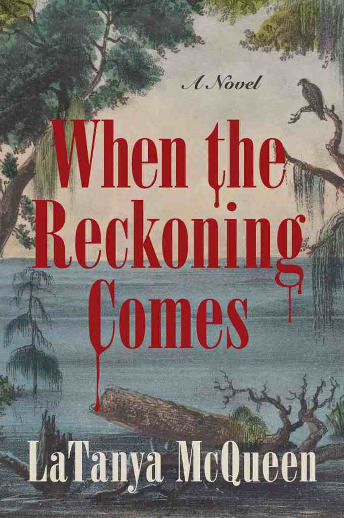 When the Reckoning Comesby LaTanya McQueen