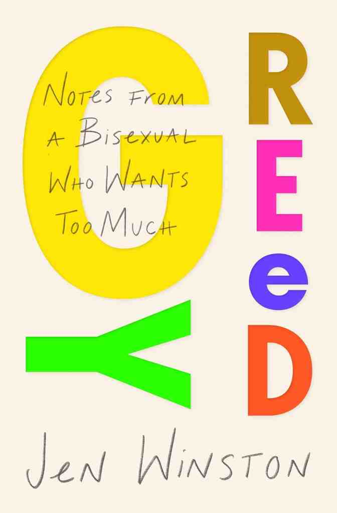 Greedy: Notes from a Bisexual Who Wants Too Muchby Jen Winston