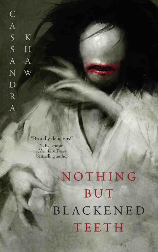 Nothing But Blackened Teeth Cassandra Khaw