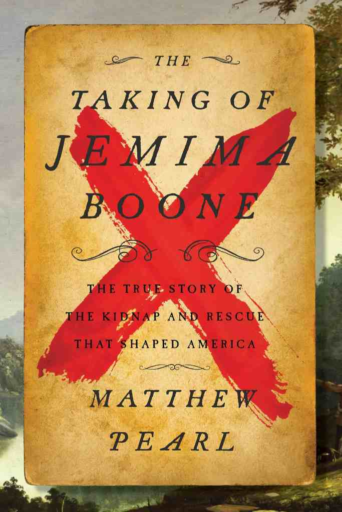 The Taking of Jemima Boone:Colonial Settlers, Tribal Nations, and the Kidnap That Shaped America Matthew Pearl