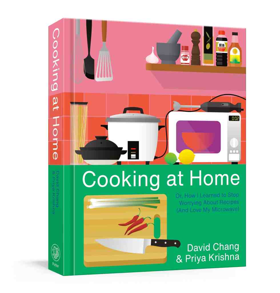Cooking at Home:Or, How I Learned to Stop Worrying About Recipes (And Love My Microwave) David Chang, Priya Krishna