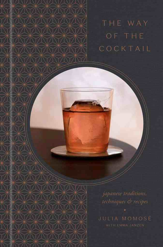 The Way of the Cocktail:Japanese Traditions, Techniques, and Recipes Julia Momosé, Emma Janzen
