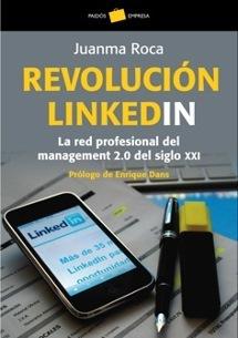 Revolución LinkedIn : la red profesional del management 2.0 del siglo XXI Juanma Roca